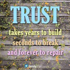 Trust is hard to get back when you break it