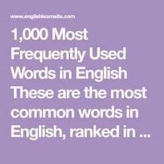1,000 Most Frequently Used Words in English These are the most common words in English, ranked in frequency order. The first 25 make up about a third of all printed material. The first 100 make up about half of all written material, and the first 300 make up about 65 percent of all written material. …