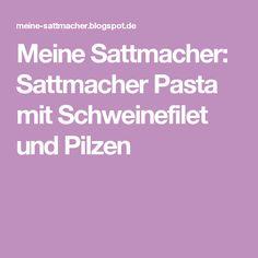 Meine Sattmacher: Sattmacher Pasta mit Schweinefilet und Pilzen