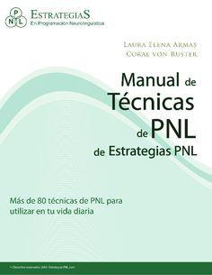 Manual de Técnicas de PNL de EstrategiasPNL Por Laura Elena Armas y Coral von Ruster Primera edición electrónica 2009 Dise...