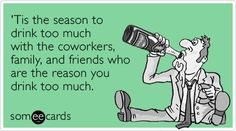 Free and Funny Christmas Season Ecard: 'Tis the season to drink too much with the coworkers, family, and friends who are the reason you drink too much. Create and send your own custom Christmas Season ecard.