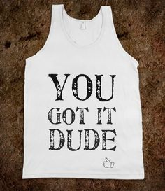 You got it dude (Michelle Tanner- Full House) - JD's Boutique - Skreened T-shirts, Organic Shirts, Hoodies, Kids Tees, Baby One-Pieces and Tote Bags