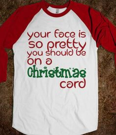 "Elf Shirt. ""Your face is so pretty you should be on a Christmas Card!"" Love Elf.."