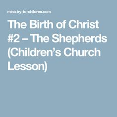 The Birth of Christ #2 – The Shepherds (Children's Church Lesson)