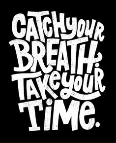 Catch Your Breath. Take Your Time.