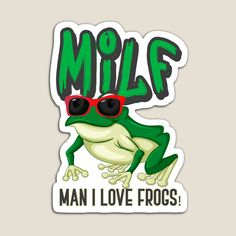 MILF-MAN I LOVE FROGS! by StudioIdea | Redbubble Frogs, Stickers, My Love, Embellishments, Fictional Characters, Paper, Ornaments, Decoration, Fantasy Characters