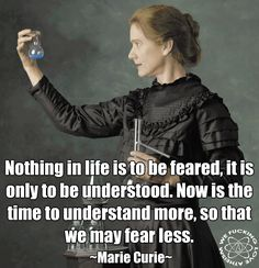 Nothing in life is to be feared, it is only to be understood - Marie Curie - Original Post: The Richard Dawkins Foundation for Reason & Science. Marie Curie, Great Quotes, Inspirational Quotes, Awesome Quotes, Daily Quotes, Motivational Quotes, Richard Dawkins, Science Quotes, Life Science