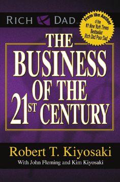 The Business of The 21st Century ~ Robert Kiyosaki @ http://www.brianandfeliciawhite.com/blog/the-business-of-the-21st-century-book-review