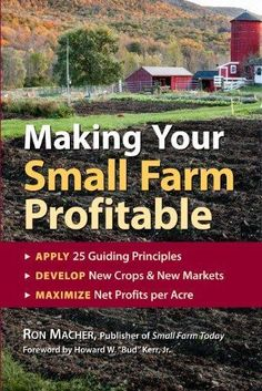 Making Your Small Farm Profitable by Ron Macher.  This practical, step-by-step guide to operating a small farm in the new millennium examines 20 alternative farming enterprises. Readers will learn how to target niche markets and sustain a farm's biological and economic health.