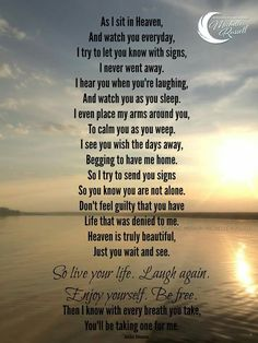 When I'm at one of my lowest in my grieving for my loving husband I see this poem.. so I am claiming it as one of my signs that he sends cause he knows how incomplete I am without him...