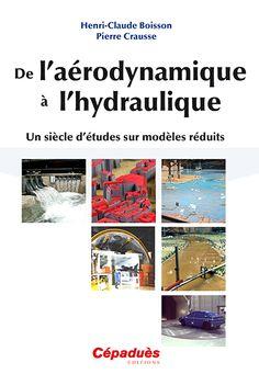De l'aérodynamique à l'hydraulique : un siècle d'études sur modèles réduits -- Henri-Claude Boisson, ...Pierre Crausse, ... - sce : http://www.cepadues.com/livres/de-aerodynamique-hydraulique-siecle-etudes-sur-modeles-reduits-9782364930933.html