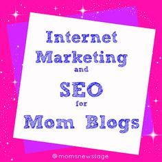 Mom's New Stage: Internet Marketing & SEO for Mom Blogs