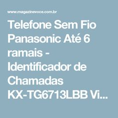 Telefone Sem Fio Panasonic Até 6 ramais - Identificador de Chamadas KX-TG6713LBB Viva Voz - Magazine Vrshop