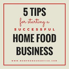 5 Tips for Starting a Successful Home Food Business from a girl who's done it!  mompreneuradvice.com