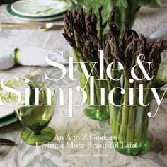 Style & Simplicity: An A to Z Guide to Living a More Beautiful Life by Ted Kennedy Watson