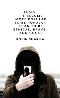 We live in a society where it's become more popular to be popular than to be ethical, brave, and good.