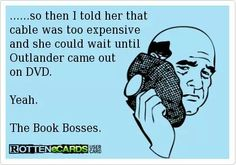 :) This is so true. I told my husband come hell or high water, we were going to have Starz when the Outlanders series airs. Diana Gabaldon Books, Diana Gabaldon Outlander Series, Outlander Book Series, Starz Series, Outlander Characters, Outlander Funny, Laughing Quotes, Jamie And Claire, Love Book