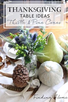 Easy Thanksgiving Table - Thistle, Pine Cones & Gourds make up this pretty tablescape.