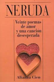 4º ESO Veinte poemas de amor y una canción desesperada, Pablo Neruda. Hermosos versos de amor, que consagraron al chileno Pablo Neruda como uno de los mejores poetas en lengua castellana.