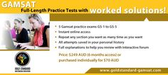 All the GS GAMSAT papers are timed and have interactive tools to help you prepare to sit your real exam: You can repeat any exam section as often as you want during your access period. All exam attempts are saved in your personal History section with full explanations to help your review. All worked solutions include a link to a forum thread for each individual question to encourage further discussion or to obtain responses to any concerns about your exam experience.