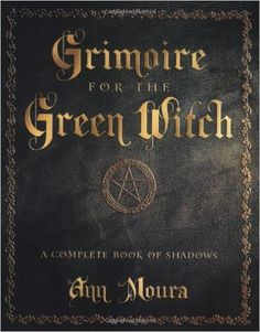Grimoire for the Green Witch: A Complete Book of Shadows: Amazon.de: Ann Moura: Fremdsprachige Bücher