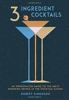 3-Ingredient Cocktails: An Opinionated Guide to the Most ...
