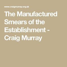 The Manufactured Smears of the Establishment - Craig Murray