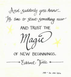 "mjblythe.com/beautiful | Lettering & Illustrations | ""And suddenly you know... it's time to start something new and trust the magic of new beginnings."" -Eckhart Tolle"