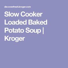 Slow Cooker Loaded Baked Potato Soup   Kroger