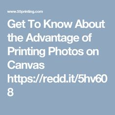 Get To Know About the Advantage of Printing Photos on Canvas https://redd.it/5hv608