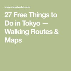 27 Free Things to Do in Tokyo — Walking Routes & Maps