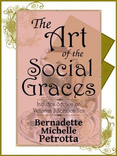 The Art of the Social Graces (Learn the essentials of Etiquette, Manners, Invitations, Entertaining, Formal and Informal Dining, Continental and American ... Business Communications, and Afternoon Tea) by Bernadette Petrotta, http://www.amazon.com/dp/B004HO5GTK/ref=cm_sw_r_pi_dp_cJfAqb0E7FSR3
