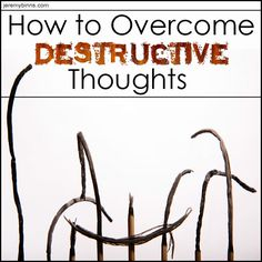 How to Overcome Destructive Thoughts