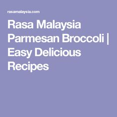 Rasa Malaysia Parmesan Broccoli   Easy Delicious Recipes