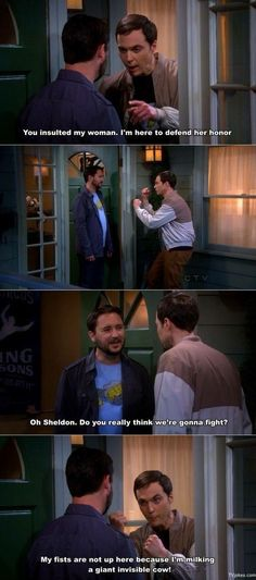 Sheldon: You insulted my woman. I'm here to defend her honor. Wil Wheaton: Do you really think we're gonna fight? Sheldon: My fists are not up here because I'm milking a giant invisible cow! Big Bang Theory Funny, Nerd Love, Bigbang, Make Me Smile, I Laughed, Nerdy, Movie Tv, Laughter, Haha