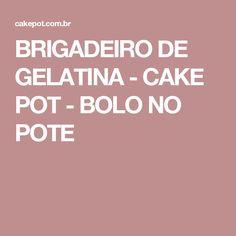 BRIGADEIRO DE GELATINA - CAKE POT - BOLO NO POTE