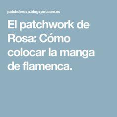 El patchwork de Rosa: Cómo colocar la manga de flamenca.