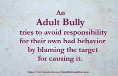 An adult bully tries to avoid responsibility for their own behavior by blaming the target for causing it.