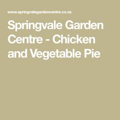 Springvale Garden Centre - Chicken and Vegetable Pie Vegetable Pie, Garden Centre, Chicken And Vegetables, Advice, Gardening, Tips, Recipes, Drinks, Food