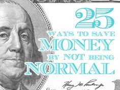 "25 ways to save money by NOT being ""normal"""