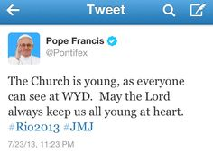 Pope Francis tweets: May the Lord always keep us all young at heart. Photos: World Youth Day in Rio. #WYD2013 #Rio2013 #JMJ http://m.huffpost.com/us/entry/3635719?utm_hp_ref=religion