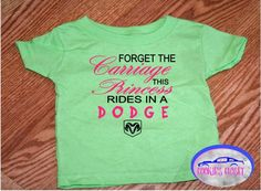 A personal favorite from my Etsy shop. Princess rides in a dodge Infant t shirt. https://www.etsy.com/listing/550597588/forget-the-carriage-this-princess-rides
