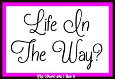Life In The Way?
