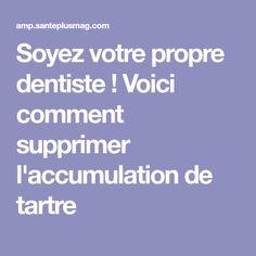Soyez votre propre dentiste ! Voici comment supprimer l'accumulation de tartre