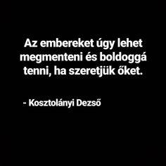 #szeress #te #is #valakit #kosztolányi #dezso #kosztolányidezső Cards Against Humanity, Quotes, Instagram, Quotations, Quote, Shut Up Quotes