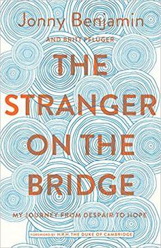The Stranger on the Bridge: My Journey from Despair to Hope: Amazon.co.uk: Jonny Benjamin, Britt Pflüger, Britt Pflüger, H.R.H. The Duke of Cambridge: 9781509846429: Books