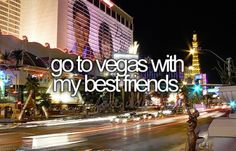 go to Las Vegas with my best friends