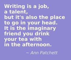 One of my Hobbies is Writing. I think that Ann Patchett really summarized what goes on when someone starts writing out of the blue. And to other people it seems to make zero sense at all to them. Writing Advice, Writing Help, Writing A Book, Writing Prompts, Writing Humor, Proposal Writing, Start Writing, Writing Motivation, I Am A Writer