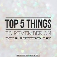 Top 5 Things To Remember On Your Wedding Day