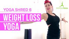 Weight Loss Yoga - Day 6 - 14 Day Yoga Shred Challenge